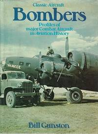 Classic Aircraft: Bombers. Profiles Of Major Combat Aircraft In Aviation History