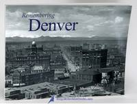 Remembering Denver [Photographic history of Denver from the 1860s to the  1940s]