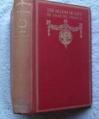 The Bloom of Life by France Anatole (trs. J. Lewis May) - First Edition - from Glenbower Books and Biblio.com