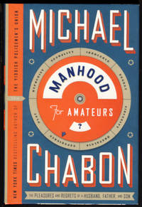 Manhood for Amateurs: The Pleasures and Regrets of a Husband, Father, and Son