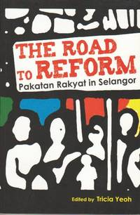 The Road to Reform: Pakatan Rakyat in Selangor by Tricia Yeoh (ed) - Paperback - 2010 - from The Penang Bookshelf and Biblio.com