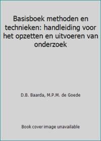 Basisboek methoden en technieken: handleiding voor het opzetten en uitvoeren van onderzoek by  M.P.M. de Goede D.B. Baarda - Hardcover - 2001 - from ThriftBooks and Biblio.com