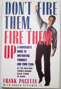 image of Don't Fire Them, Fire Them Up: A Maverick's Guide to Motivating Yourself and Your Team