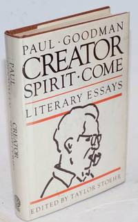 Creator spirit come! The literary essays of Paul Goodman