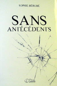 Sans Antécédents by  Sophie Bérubé - Paperback - 2011 - from Pinacle Books and Biblio.com