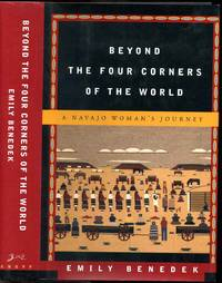BEYOND THE FOUR CORNERS OF THE WORLD. A Navajo Woman's Journey.