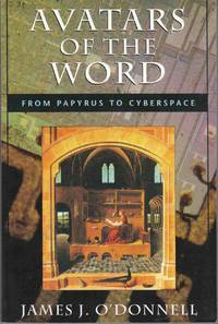 Avatars of the Word From Papyrus to Cyberspace