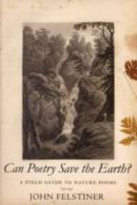 Can Poetry Save the Earth? : A Field Guide to Nature Poems by John Felstiner - Hardcover - 2009 - from ThriftBooks and Biblio.com