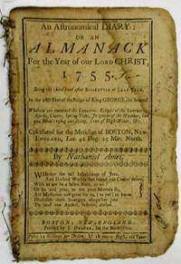 AN ASTRONOMICAL DIARY, OR, AN ALMANACK FOR THE YEAR OF OUR LORD CHRIST, 1755...CALCULATED FOR THE MERIDIAN OF BOSTON, NEW-ENGLAND