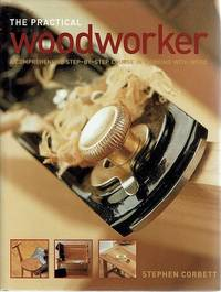 The Practical Woodworker: A Comprehensive Step by Step Course In Working With Wood