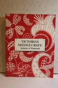 Victorian Needle-Craft Artistic & Practical