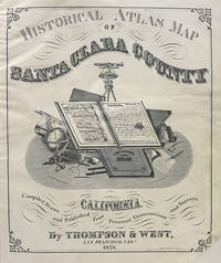 Historical Atlas Map of Santa Clara County California: Compiled, Drawn and Published from Personal Examinations and Surveys