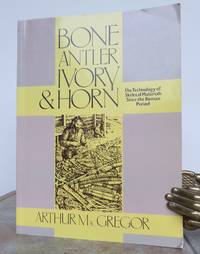 BONE ANTLER IVORY & HORN.  The Technology of Skeletal Materials Since the Roman Period by  Arthur.: MACGREGOR - Paperback - First Edition - from Roger Middleton (SKU: 33544)
