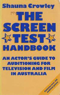 The Screen Test Handbook : An Actor's Guide to Auditioning for Television and Film Australia