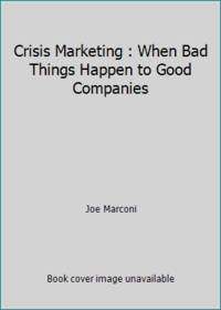 Crisis Marketing : When Bad Things Happen to Good Companies by Joe Marconi - Hardcover - 1992 - from ThriftBooks and Biblio.com
