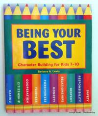 Being Your Best: Character Building for Kids 7-10 by Barbara A. Lewis - Paperback - 1999 - from ThatBookGuy (SKU: 069316)