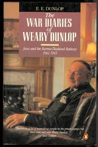 THE WAR DIARIES OF WEARY DUNLOP.  JAVA AND THE BURMA-THAILAND RAILWAY, 1942-1945.
