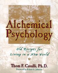 Alchemical Psychology: Old Recipes for Living in a New World by  Thom F Cavalli - Paperback - 2002-03-04 - from Kayleighbug Books and Biblio.com