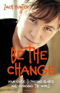 Be the Change Revised and Expanded Edition: Your Guide to Freeing Slaves and Changing the World
