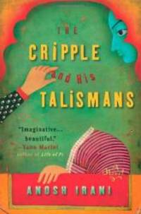 The Cripple and His Talismans by Anosh Irani - Hardcover - 2005-02-08 - from Books Express and Biblio.co.uk