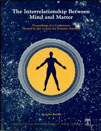 image of The Interrelationship Between Mind And Matter: Proceedings Of A Conference Hosted By The Center For Frontier Sciences