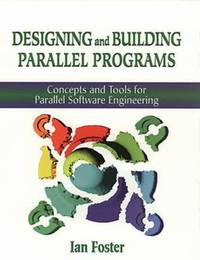 Designing and Building Parallel Programs : Concepts and Tools for Parallel Software Engineering by Ian Foster - Paperback - 2019 - from ThriftBooks and Biblio.com