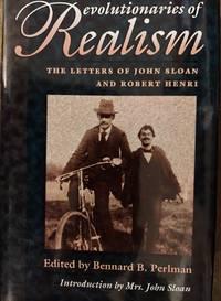 Revolutionaries of Realism : The Letters of John Sloan and Robert Henri