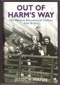 Out of Harm's Way  The Wartime Evacuation of Children from Britain