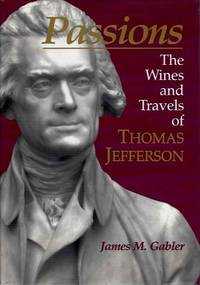 PASSIONS; The Wines and Travels of Thomas Jefferson
