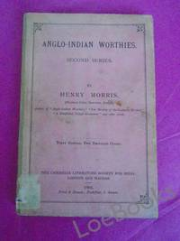 ANGLO-INDIAN WORTHIES SECOND SERIES: [includes] Charles Grant, Director of the East India Company; Sir William Jones, Learned Oriental Scholar; Reginald Heber, the Sweet Singer...; Sir Monier Monier-Williams; Sir Herbert Edwardes; Sir Arthur Cotton