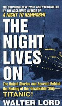 The Night Lives On : The Untold Stories and Secrets Behind the Sinking of the Unsinkable Ship -...