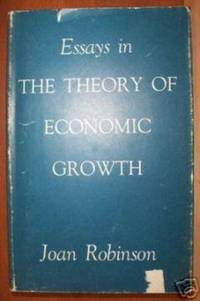ESSAYS IN THEORY OF ECONOMIC GROWTH by  Joan Robinson - Hardcover - Second Printing - 1968 - from Ravenswood Books and Biblio.co.uk
