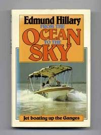 From the Ocean to the Sky: Jet Boating Up the Ganges  - 1st Edition/1st  Printing