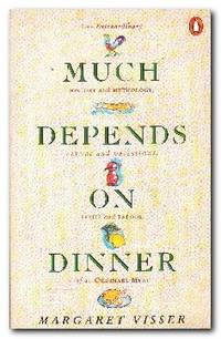 Much Depends On Dinner  The Extraordinary History And Mythology, Allure  And Obsessions, Perils And Taboos of an Ordinary Meal