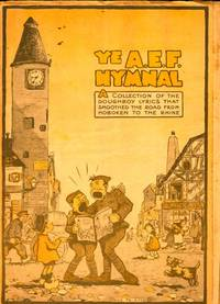 Ye A.E.F. Hymnal A Collection of the Doughboy Lyrics that Smoothed the Road From Hoboken to the...