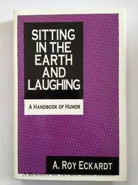 Sitting in the Earth and Laughing: A Handbook of Humor