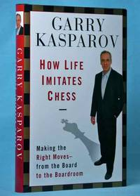 How Life Imitates Chess: Making the Right Moves, from the Board to the Boardroom (Signed)