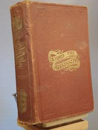 Beyond the Mississippi by Albert D. Richardson - 1st Edition 1st Printing - 1867 - from Henniker Book Farm and Biblio.com