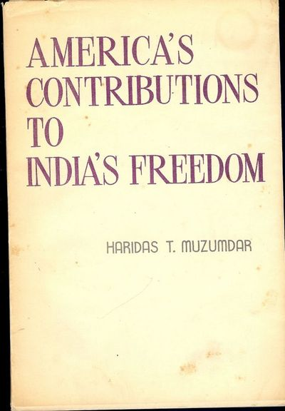 1962. MUZUMDAR, Haridas T. AMERICA'S CONTRIBUTIONS TO INDIA'S FREEDOM. NY: Published For World-In-Br...
