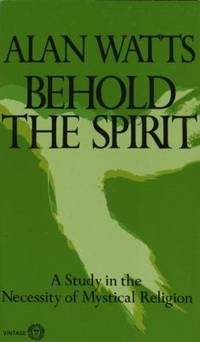 image of Behold the Spirit : A Study in the Necessity of Mystical Religion