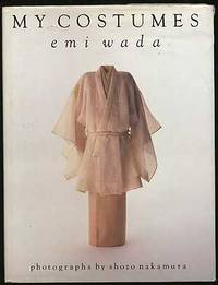 My Costumes by  Emi Wada - First Edition - 1989 - from Between the Covers- Rare Books, Inc. ABAA (SKU: 286664)