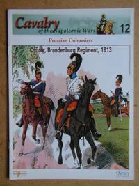 Cavalry of the Napoleonic Wars. No. 12. Prussian Cuirassiers. Officer, Brandenburg Regiment, 1813.