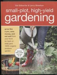 "Small-Plot, High-Yield Gardening ""  How to Grow Like a Pro, Save Money,  and Eat Well by Turning Your Back   Yard Into An Organic Produce Garden ""   How to Grow Like a Pro, Save Money, and Eat Well by Turning Your Back    Yard Into An Organic Produce Garden"