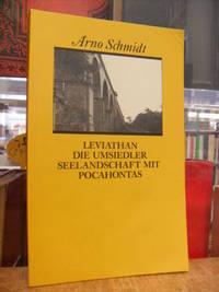 Leviathan / Die Umsiedler / Seelandschaft mit Pocahontas, by  Arno Schmidt - Paperback - First Edition - 1985 - from Antiquariat Orban & Streu GbR (SKU: 35632AB)