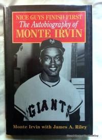 Nice Guys Finish First - The Autobiography of Monte Irvin