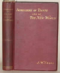 IMPRESSIONS OF DANTE AND OF THE NEW WORLD With a Few Words on Bimetallism