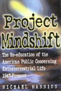 PROJECT MINDSHIFT The Re-Education of the American Public Concerning  Extraterrestrial Life 1947-Present