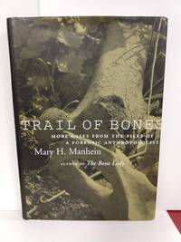 Trail Of Bones: More Cases From The Files Of A Forensic Anthropologist (SIGNED)