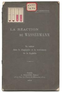 LA RÉACTION DE WASSERMANN : SA VALEUR DANS LE DIAGNOSTIC ET LE TRAITEMENT DE LA SYPHILIS by Leredde, [Laurent Victor Louis Émile] - 1912
