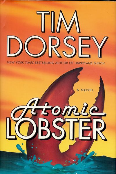 2008. DORSEY, Tim. ATOMIC LOBSTER. : William Morrow, . 8vo., boards in dust jacket; 340 pages. First...